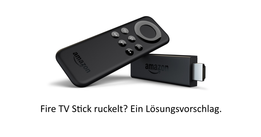 Fire TV Stick ruckelt
