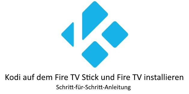 Kodi auf dem Fire TV Stick und Fire TV installieren - Schritt für Schritt Anleitung (Stand 2019)